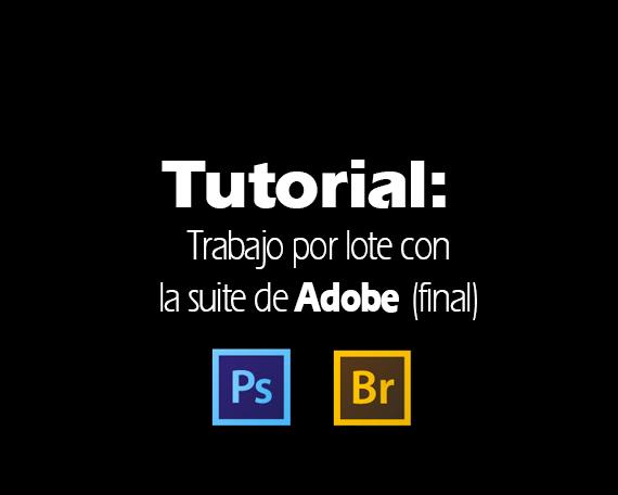 Tutorial Trabajo por lote con la suite de Adobe (1)