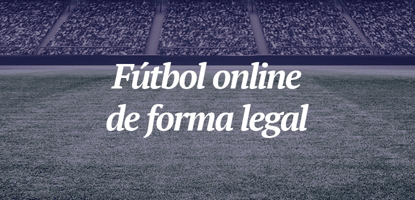 Cómo ver el fútbol online de forma legal